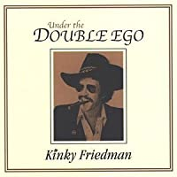 Under the Double Ego by Kinky Friedman