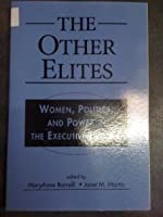Other Elites: Women, Politics, & Power in the Executive Branch