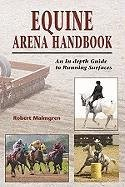 Equine Arena Handbook: An In-Depth Guide to Arenas and Running Surfaces