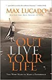 Outlive Your Life Publisher: Thomas Nelson