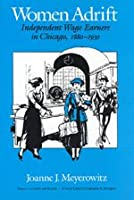 Women Adrift: Independent Wage Earners in Chicago, 1880-1930 (Women in Culture & Society)
