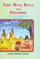 Vedic Myth Ritual and Philosophy