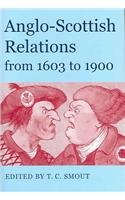 Anglo-Scottish Relations From 1603 to 1900 (Proceedings of the British Academy)