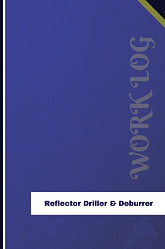 Reflector Driller & Deburrer Work Log: Work Journal, Work Diary, Log - 126 Pages, 6 X 9 Inches
