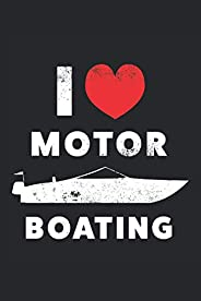 I love Motor Boating Motorboat Fan Gift: 6x9 Notes, Diary, Journal 110 Page