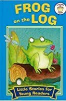 Frog on the Log (Little Stories for Young Readers)