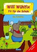 Willi Wuehlfix - Im Garten. Fit fuer die Schule. Lernen, Spielen, Raetseln