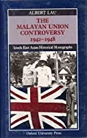 The Malayan Union Controversy, 1942-1948 (South-East Asian Historical Monographs)