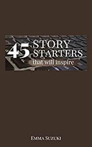 45 Story Starters That Will Inspire (English Edition)