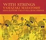WITH STRINGS YAMAZAKI MASAYOSHI meets HATTORI TAKAYUKI & RUSH STRINGS/