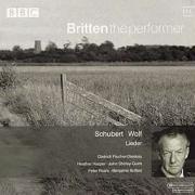 Britten the Performer 11 / Schubert, Wolf: Lieder, Britten, Fischer-Dieskau
