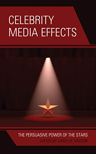 Celebrity Media Effects: The Persuasive Power of the Stars (English Edition)