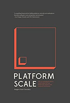 Platform Scale: How an emerging business model helps startups build large empires with minimum investment by [Choudary, Sangeet Paul]