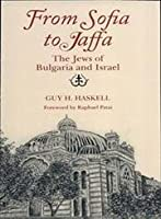 From Sofia to Jaffa: The Jews of Bulgaria and Israel (Jewish Folklore and Anthropology)