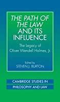 The Path of the Law and its Influence: The Legacy of Oliver Wendell Holmes, Jr (Cambridge Studies in Philosophy and Law)