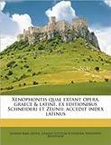 Xenophontis Quae Extant Opera, Graece & Latine, Ex Editionibus Schneideri Et Zeunii; Accedit Index Latinus Volume 07-08