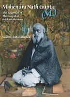 Mahendranath Gupta: The Recorder Of The Gospel Of Sri Ramakrishna [Hardcover] Swami Chetanananda