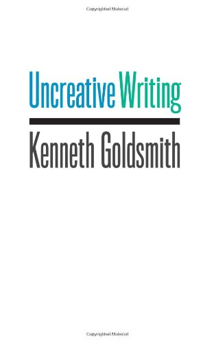Download Uncreative Writing: Managing Language in the Digital Age 0231149905