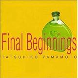 Final Beginnings