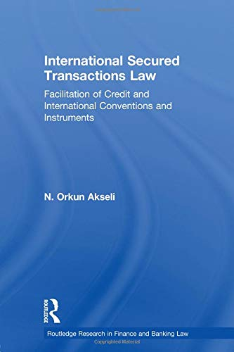 Download International Secured Transactions Law (Routledge Research in Finance and Banking Law) 0415813522