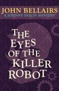 The Eyes of the Killer Robot (a Johnny Dixon Mystery: Book Five) (Johnny Dixon Mysteries)