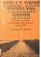 Walls Come Tumbling Down: A History of the Civil Rights Movement, 1940-1970,