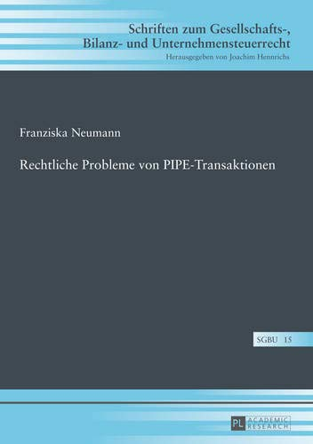 Download Rechtliche Probleme von Pipe-Transaktionen (Schriften Zum Gesellschafts-, Bilanz- Und Unternehmensteuerrecht) 3631649916