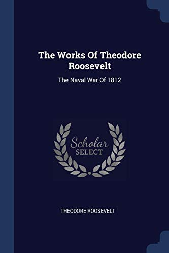 Download The Works of Theodore Roosevelt: The Naval War of 1812 1377267644