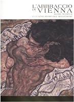 L'abbraccio di Vienna. Klimt, Schiele e i capolavori del Belvedere. Catalogo della mostra (Como, 15 marzo-20 luglio 2008)