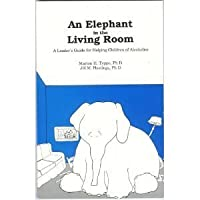 An Elephant in the Living Room: Leader's Guide: Guide for Helping Children of Alcoholics