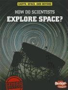 How Do Scientists Explore Space? (Raintree Freestyle Express: Earth, Space, and Beyond: Level P Earth and Space Science)