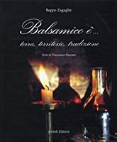 Balsamico è... Terra, territorio, tradizione
