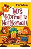 Mrs. Kormel Is Not Normal (My Weird School)