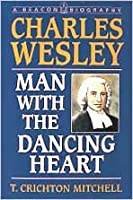 Charles Wesley: Man With the Dancing Heart (A Beacon Biography)