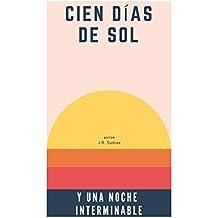 Cien Días de Sol y Una Noche Interminable (Spanish Edition)