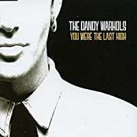 You Were the Last High, Pt. 1 by Dandy Warhols (2004-04-27)