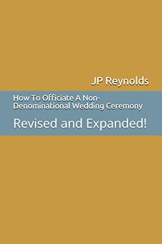 Download How To Officiate A Non-Denominational Wedding Ceremony: Revised and Expanded! 1521270716