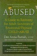 Abused: A Guide to Recovery for Adult Survivors of Emotional/Physical Child Abuse (Barrytown)