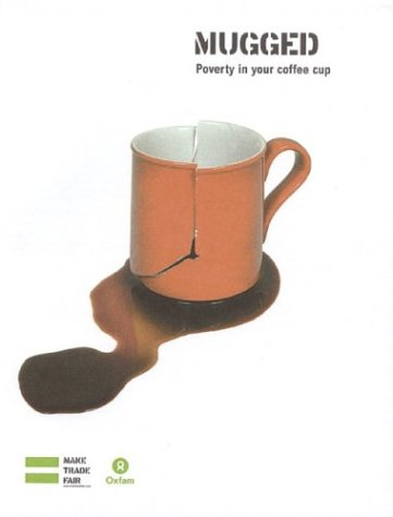 Mugged: Poverty in Your Coffee Cup (Oxfam Campaign Reports)