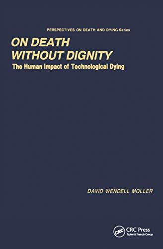 On Death without Dignity: The Human Impact of Technological Dying (Perspectives on Death and Dying) (English Edition)