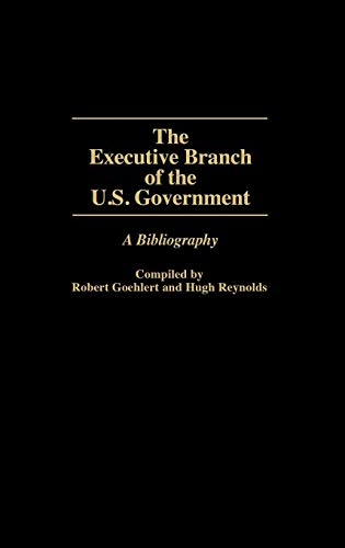 Download Executive Branch of the U.S. Government: A Bibliography (Bibliographies and Indexes in Law and Political Science) 0313265682