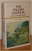 English Alehouse: A Social History, 1200-1830