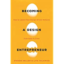 Becoming a Design Entrepreneur: How to Launch Your Design-Driven Ventures from Apps to Zines