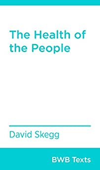 The Health of the People (BWB Texts Book 74) by [Skegg, David]
