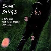 Some Songs, the Kill Rock S