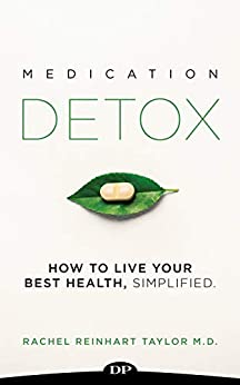 Medication Detox: How to Live Your Best Health, Simplified by [Reinhart Taylor M.D., Rachel]