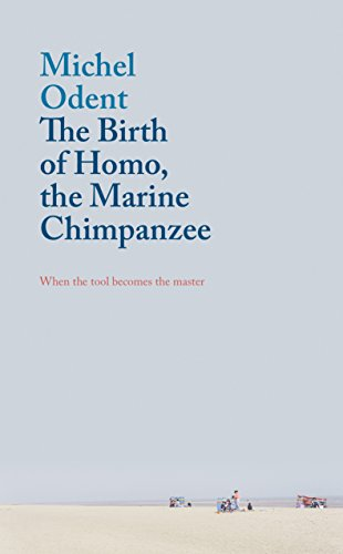 he Birth of Homo, the Marine Chimpanzee: When the tool becomes the master (English Edition)