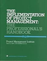 The Implementation Of Project Management: The Professional's Handbook
