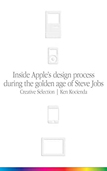 [Kocienda, Ken]のCreative Selection: Inside Apple's Design Process During the Golden Age of Steve Jobs (English Edition)
