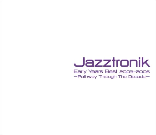 Jazztronik Early Years Best2003-2006~Pathway Through The Decadeの詳細を見る